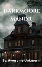Darkmoore Manor by Awesome-Unknown