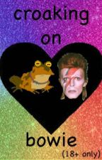 croaking on bowie (18+ only) by phanficatthedisco98