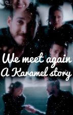 We meet again - a Karamel fan fiction by cryingoverkaramel