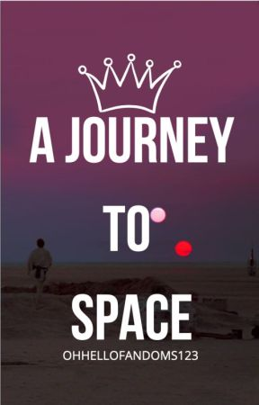 A Journey To Space | Star Wars Fanfic by OhHelloFandoms123