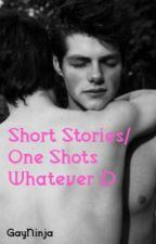 Short Stories/One shots~ Whatever :D by GayNinja
