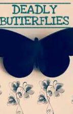 DEADLY BUTTERFLIES- by JMarble117