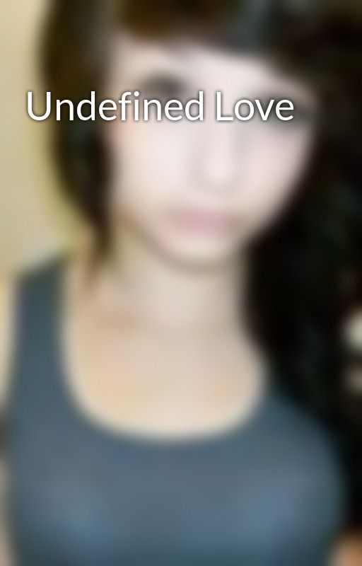 Undefined Love by Epicness101