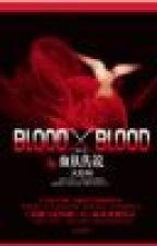 Blood x blood (Huyền huyễn, dị giới) by pypyarina