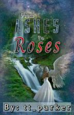 From Ashes to Roses by tt_parker