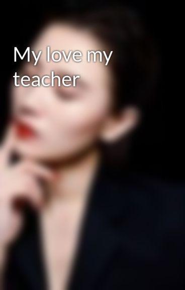 My love my teacher