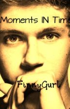 Moments In Time (Niall Horan FanFic) by FinnyGurl