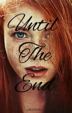 Until The End (A george Weasley Love Story) by xIntoTheFire