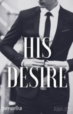His Desire(ON HOLD/EDITING) by QueenieBxo