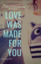 LOVE WAS MADE FOR YOU(el amor fue creado para ti) by Juan_suarez03