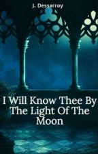 I Will Know Thee By The Light Of The Moon by JDessarroy