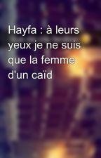 Hayfa : à leurs yeux je ne suis que la femme d'un caïd by Chroniques_world