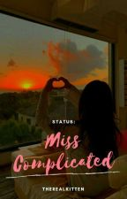 STATUS: Miss COMPLICATED by therealkitten