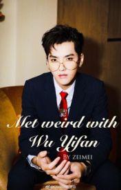 Met Weird With Wu Yifan by Maffia3