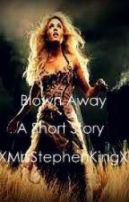 Blown Away by XMrsStephenKingX