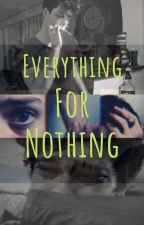 Everything For Nothing. by _Fallen_Angel_4122