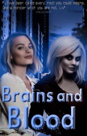 BRAINS AND BLOOD • Liv Moore  by harleyQuinnfan17