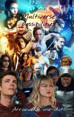 A Multiverse of Possibilities-Arrowverse one shots by riversarrow2004