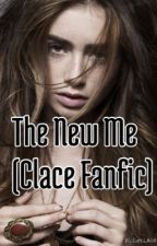 The New Me(Clace fanfiction) by Clace_lover