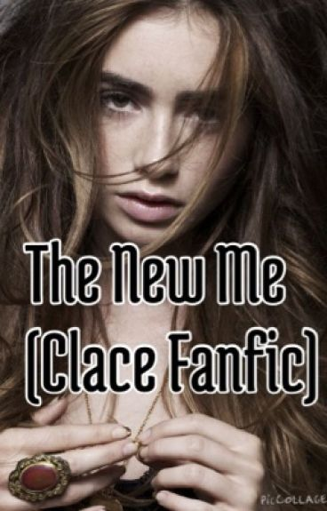 The New Me(Clace fanfiction)