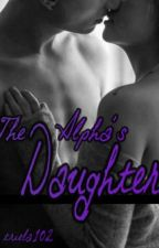 The Alpha's Daughter: Book One of the Alphas Series by triela102