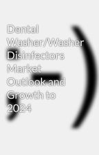 Dental Washer/Washer Disinfectors Market Outlook and Growth to 2024 by researchkraft19