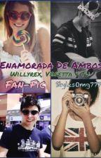 Enamorada De Ambos (Willyrex, Vegetta y Tu) by StylesOmg777