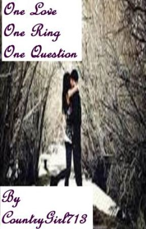 One Love, One Ring, One Question. by CountryGirl713