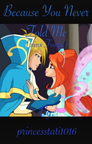Because You Never Told Me (winx club fanfic part 1)