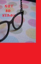 Not So Nerdy by STORYWRITER5