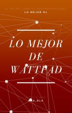 Lo Mejor De Wattpad by ana_dla