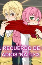 ''EL RECUERDO DE UN ADIOS'' NALU <3 by Mitsuki_Heartfilia