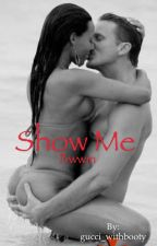 Show Me(BWWM) by gucci_withbooty
