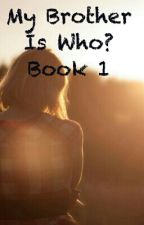 My Brother is Who? Book 1 by MaddieHickson