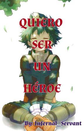Quiero ser un héroe (Boku no Hero Academia) [EN PROCESO DE EDICIÓN] by Infernal_Servant