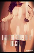Loretta: Story Of A Big Girl by danny_dawson