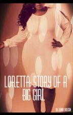 Loretta: Story Of A Big Girl by danny_dawson