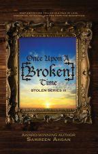 Once Upon A [Broken] Time - [Stolen] Series III by SamreenAhsan
