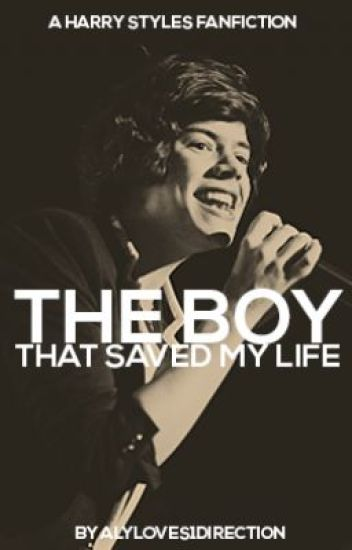 The Boy That Saved My Life (Harry Styles Fanfic)