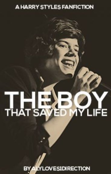 The Boy That Saved My Life (Harry Styles Fanfic) by alyloves1direction