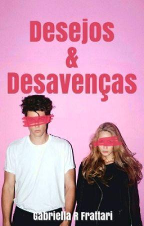 Desejos e Desavenças  by GabriellaFrattari