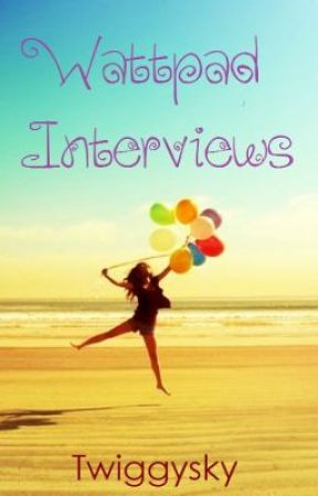 Wattpad Interviews by twiggysky