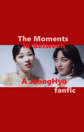 The Moments In-Between - A JeongHyo fanfic by YesNoYes1