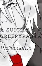 A Suicida e o Creepypasta by Thalita_Otaku
