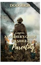 A Soldier's Guide to Single Parenting by dodger28