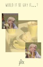 Would it be gay if...?/Jilix by jeongin8biased