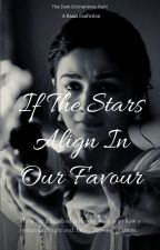 If The Stars Align In Our Favour by DarkEnchantressRuhi