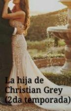 La hija de Christian Grey (segunda Temporada) by Brenda1DPayne