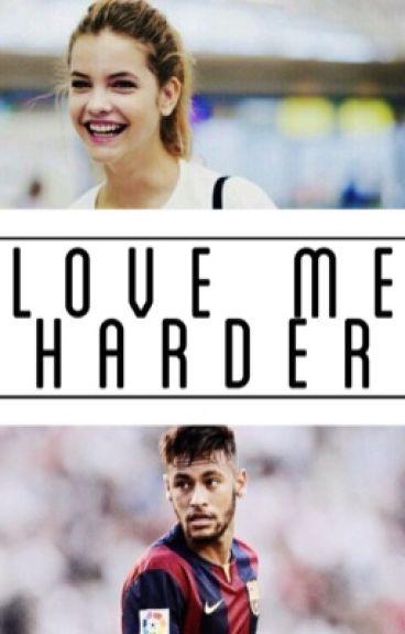 Love Me Harder (book two) neymar jr