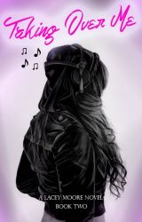 Taking Over Me (a Lacey Moore novel  Book II) by fatalkiss